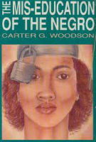 "the mis education of the negro The mis-education of the negro by carter g woodson my rating: 5 of 5 stars ""the negro, whether in africa or america, must be directed toward a serious examination."