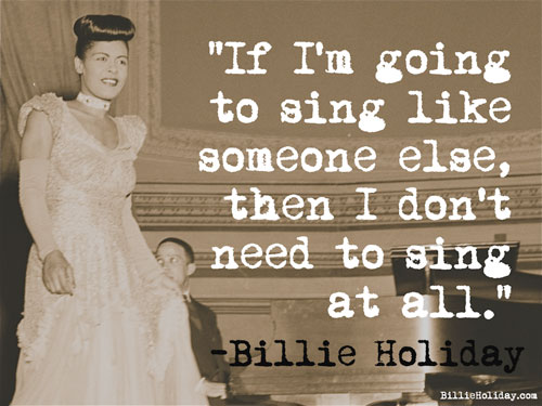 """If I'm going to sing like someone else, then I don't need to sing at all."""