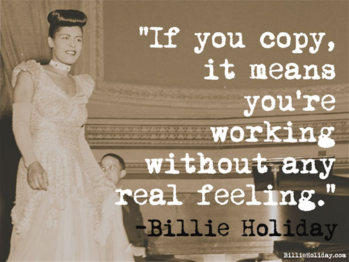 """If you copy it means you are working without any real feelings."""