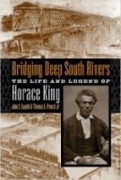 Bridging Deep South Rivers The Life and Legend of Horace King